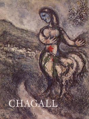 MARC CHAGALL. Paintings - Gouaches - Sculpture: Jean Leymarie