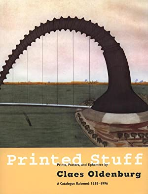 PRINTED STUFF. Prints, Posters, and Ephemera by Claes Oldenburg. A Catalogue Raisonné 1958-1996