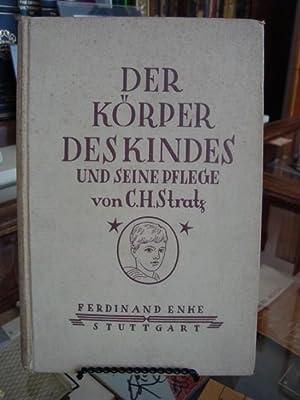 DER KORPER DES KINDES UND SEINE PFLEGE: Prof. Dr. Stratz, C. H.