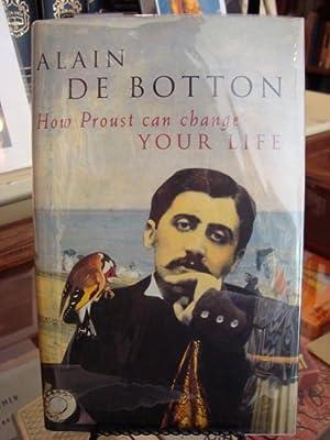 How Proust Can Change Your Life : Not a Novel: de Botton, Alain