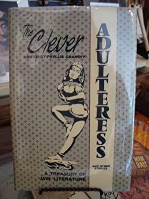 CLEVER (THE) ADULTRESS AND OTHER STORIES: A TREASURY OF JAIN LITERATURE: Granoff, P. E.