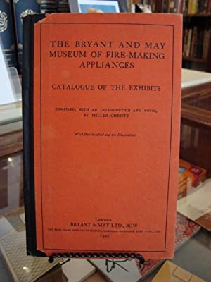 BRYANT (THE) AND MAY MUSEAUM OF FIRE-MAKING APPLIANCES: CATALOGUE OF THE EXHIBITS