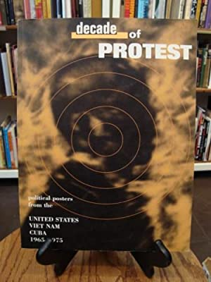 DECADE OF PROTEST; POLITICAL POSTERS FROMT THE UNITED STATES, VIET NAM , CUBA 1965-1975: Kunzle, ...