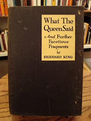 WHAT THE QUEEN SAID AND FURTHER FACETIOUS FRAGMENTS: King, Stoddard