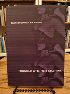 TROUBLE WITH THE MACHINE: Kennedy, Christopher