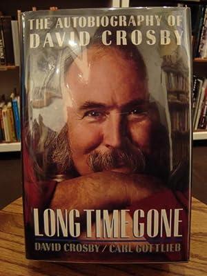 LONG TIME GONE: THE AUTOBIOGRAPHY OF DAVID: Crosby, David;Gottlieb, Carl