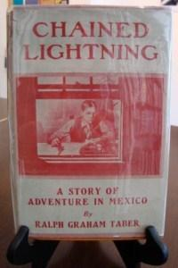 CHAINED LIGHTNING: A STORY OF ADVENTURE IN MEXICO: Taber, Ralph Graham