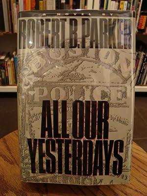 All Our Yesterdays: Parker, Robert B.