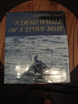 DEAD (A) WHALE OR A STOVE BOAT: CRUISE OF DAISY IN THE ATLANTIC OCEAN JUNE 1912- MAY 1913: Murphy, ...