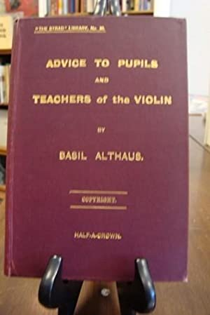 ADVICE TO PUPILS & TEACHERS OF THE VIOLIN: Althaus, Basil