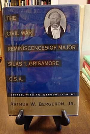 CIVIL (THE) WAR REMINISCENCES OF MAJOR SILAS T. GRISAMORE