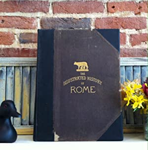 The Illustrated History of Rome: From the Founding of the City by Romulus, 753 B.C. to the Capture ...