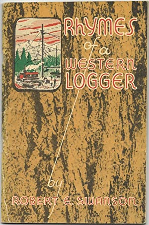Rhymes of a Western Logger: Swanson, Robert E.