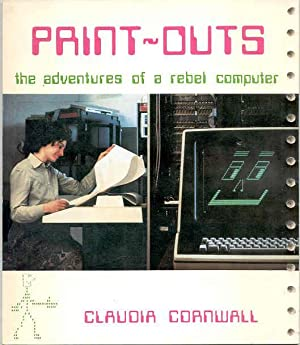Print-Outs: The Adventures of a Rebel Computer: Cornwall, Claudia