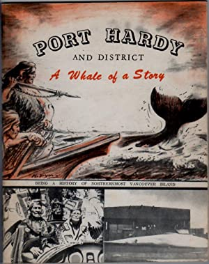 Port Hardy and District: The Historical Story: Pym, Harold &