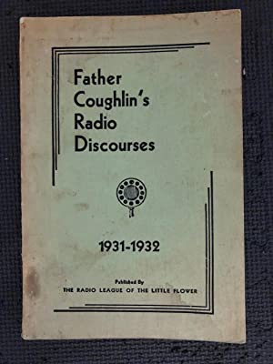 Father Coughlin's Radio Discourses; Preached from the Pulpit of the Shrine Of The Little Flower, ...