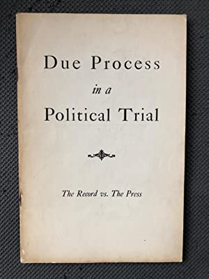 Due Process in a Political Trial; The Record vs. The Press