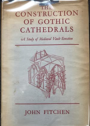 The Construction of Gothic Cathedrals; A Study of Medieval Vault Erection