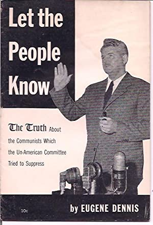 Let the People Know; The Truth about the Communists which the Un-American Committee Tried to Supp...