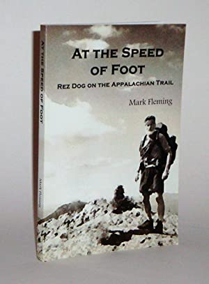 At the Speed of Foot: Rez Dog on the Appalachian Trail signed copy: Fleming, Mark