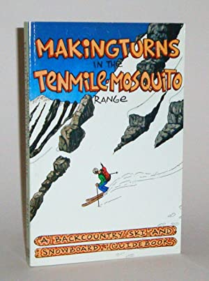 Making Turns in the Tenmile-Mosquito Range: A Backcountry Ski and Snowboard Guide Book: Sperry, ...