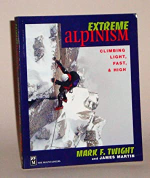 Extreme Alpinism: Climbing Light, Fast, & High: Twight, Mark F.