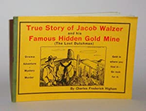 True Story of Jacob Walzer and His Famous Hidden Gold Mine (The Lost Dutchman): Higham, Charles ...