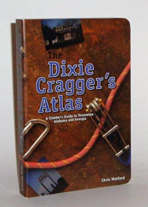 The Dixie Cragger's Atlas: A Climber's Guide to Tennessee, Alabama and Georgia.: Watford,...