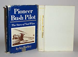 Pioneer Bush Pilot: The Story of Noel Wien: Harkey, Ira