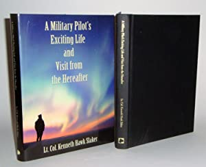 A Military Pilot's Exciting Life and Visit from the Hereafter: Slaker, Lt. Col. Kenneth