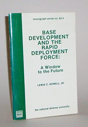 Base Development and the Rapid Deployment Force: Sowell, Lewis C.