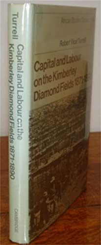 Capital and Labour on the Kimberley Diamond Fields 1871-1890.: Turrell, Robert Vicat.