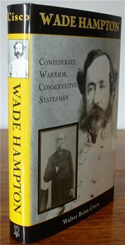Wade Hampton: Confederate Warrior, Conservative Statesman.: Cisco, Walter Brian.