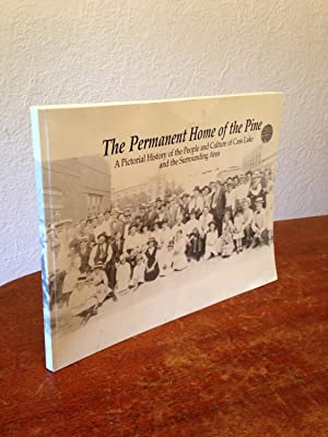 The Permanent Home of the Pine: A Pictorial History of the People and Culture of Cass Lake and the ...