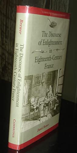 The Discourse of Enlightenment in Eighteenth-Century France: Diderot and the Art of Philosophizing....