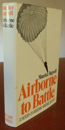 Airborne to Battle: A History of Airborne Warfare 1918-1971.: Tugwell, Maurice.