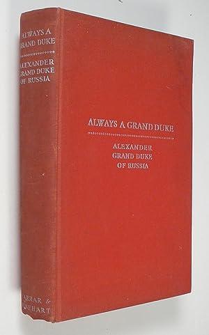 Always a Grand Duke: Alexander, Grand Duke