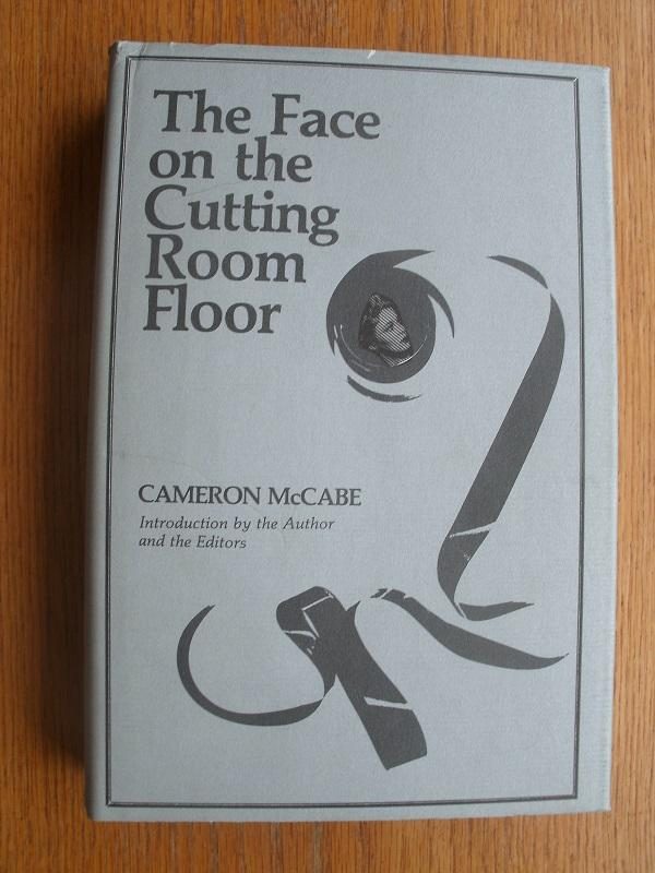 The Face on the Cutting Room Floor by McCabe, Cameron ( aka Ernest ...