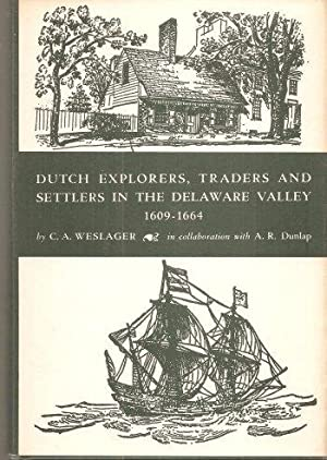 Dutch Explorers, Traders, and Settlers in the Delware Valley, 1609-1664: Weslager, C. A.; Dunlap, A...