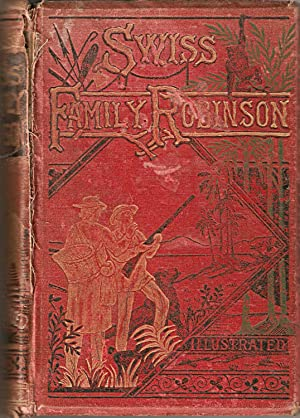The Swiss Family Robinson or, The Adventures of a Shipwrecked Family on an Uninhabited Island Near ...