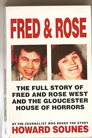 Fred and Rose : The Full Story of Fred and Rose West and the Gloucester House of Horrors