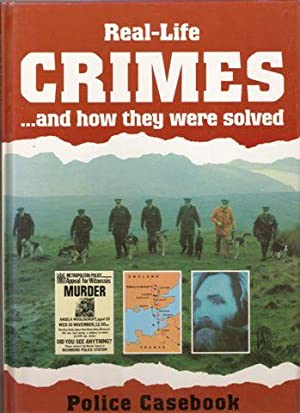 Real-Life Crimes and How They Were Solved : Police Casebook