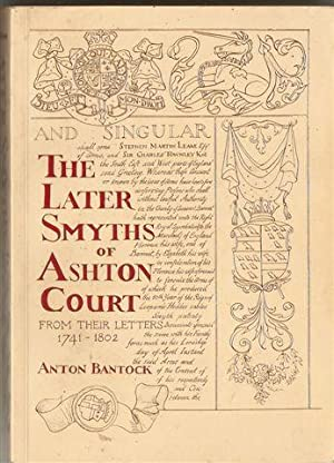 The Later Smyths of Ashton Court : From Their Letters, 1741-1802