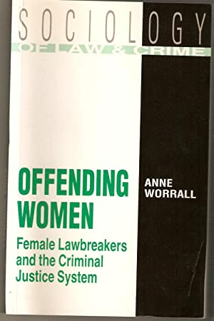 Offending Women : A Study in Social Control and Its Resistance - Female Lawbreakers and the Crimi...