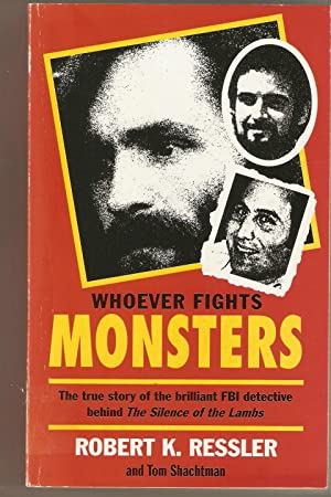Whoever Fights Monsters : Brilliant FBI Detective's Career-Long War Against Serial Killers