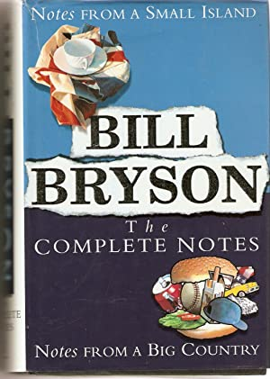 Bill Bryson : The Complete Notes - Omnibus Edition; Notes from a Small Island; Notes from a Big C...