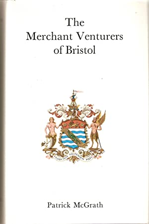 The Merchant Venturers of Bristol : A History of the Society of Merchant Venturers of the City of...