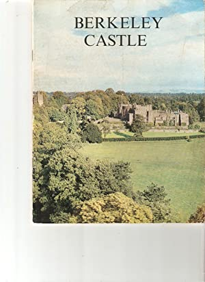 Berkeley Castle an Illustrated Survey. History and Contents.The Home of the Mr and Mrs R. J. G.Be...