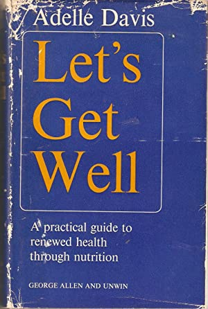 Let's Get Well. a Practical Guide to Renewed Health Through Nutrition.