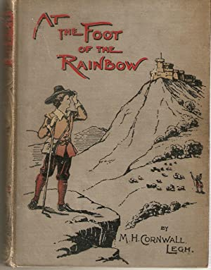 At the Foot of the Rainbow: M.H. Cornwall Legh